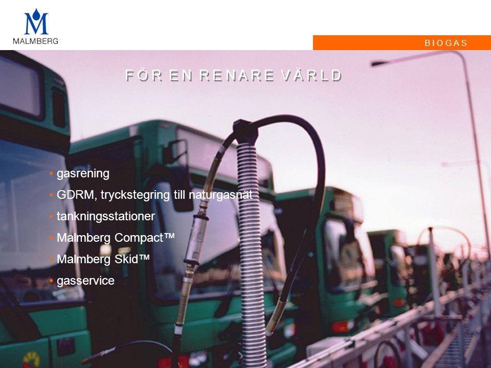 B I O G A S F Ö R E N R E N A R E V Ä R L D • gasrening • GDRM, tryckstegring till naturgasnät • tankningsstationer • Malmberg Compact™ • Malmberg Ski