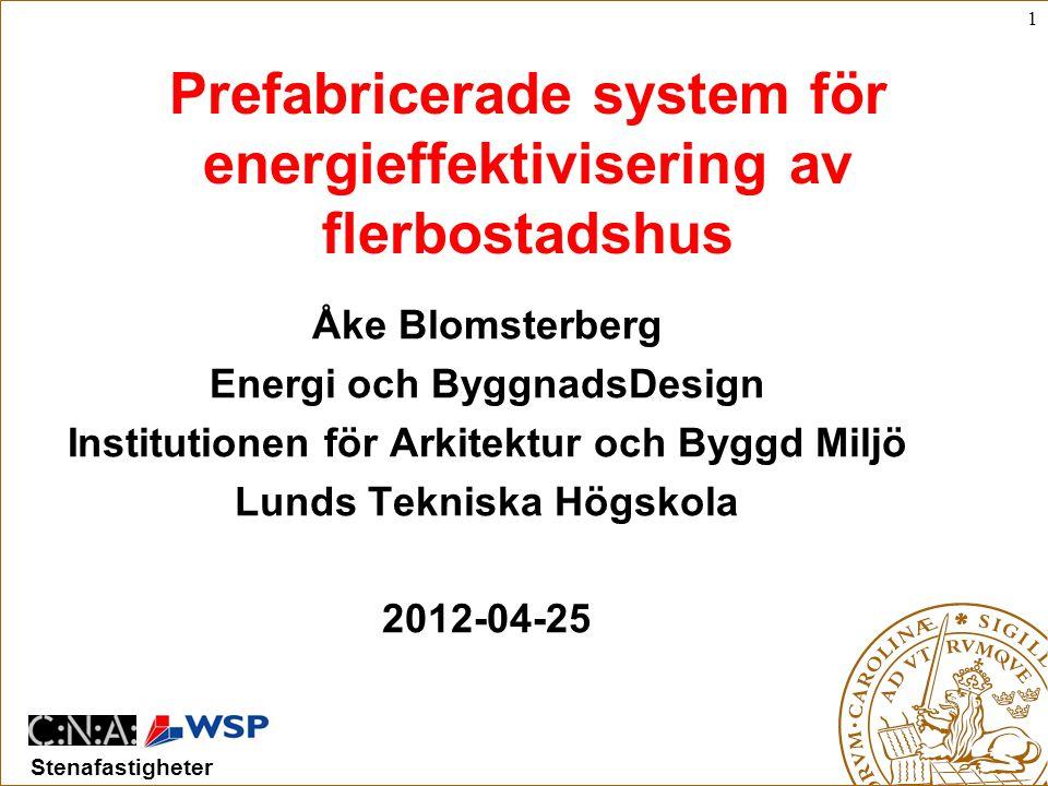 1 Stenafastigheter Prefabricerade system för energieffektivisering av flerbostadshus Åke Blomsterberg Energi och ByggnadsDesign Institutionen för Arkitektur och Byggd Miljö Lunds Tekniska Högskola 2012-04-25