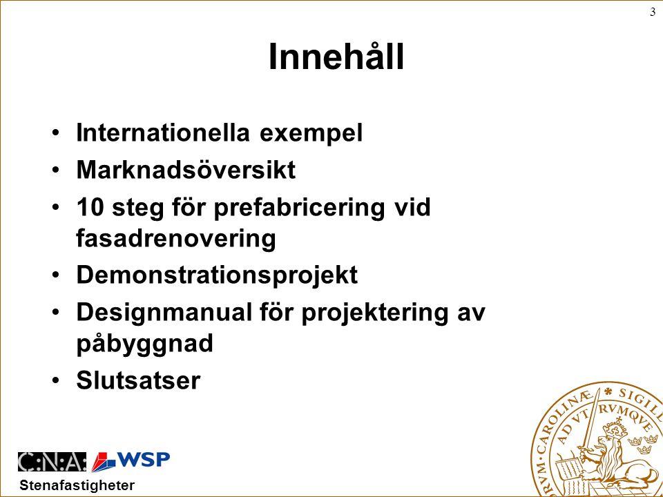 3 Stenafastigheter Innehåll •Internationella exempel •Marknadsöversikt •10 steg för prefabricering vid fasadrenovering •Demonstrationsprojekt •Designmanual för projektering av påbyggnad •Slutsatser
