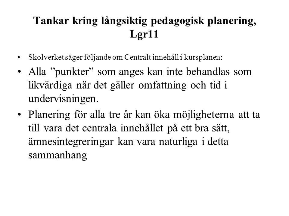 """Tankar kring långsiktig pedagogisk planering, Lgr11 •Skolverket säger följande om Centralt innehåll i kursplanen: •Alla """"punkter"""" som anges kan inte b"""