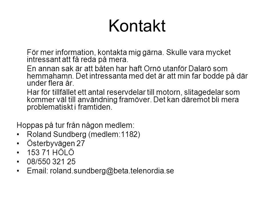 Kontakt För mer information, kontakta mig gärna.Skulle vara mycket intressant att få reda på mera.
