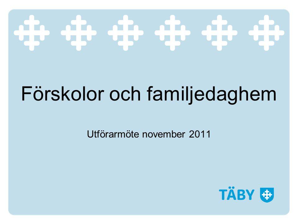 Förskolor och familjedaghem Utförarmöte november 2011