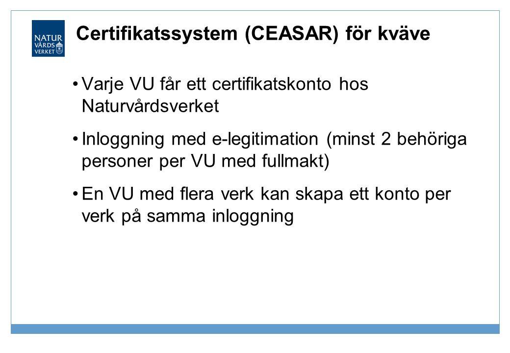 Certifikatssystem (CEASAR) för kväve •Varje VU får ett certifikatskonto hos Naturvårdsverket •Inloggning med e-legitimation (minst 2 behöriga personer