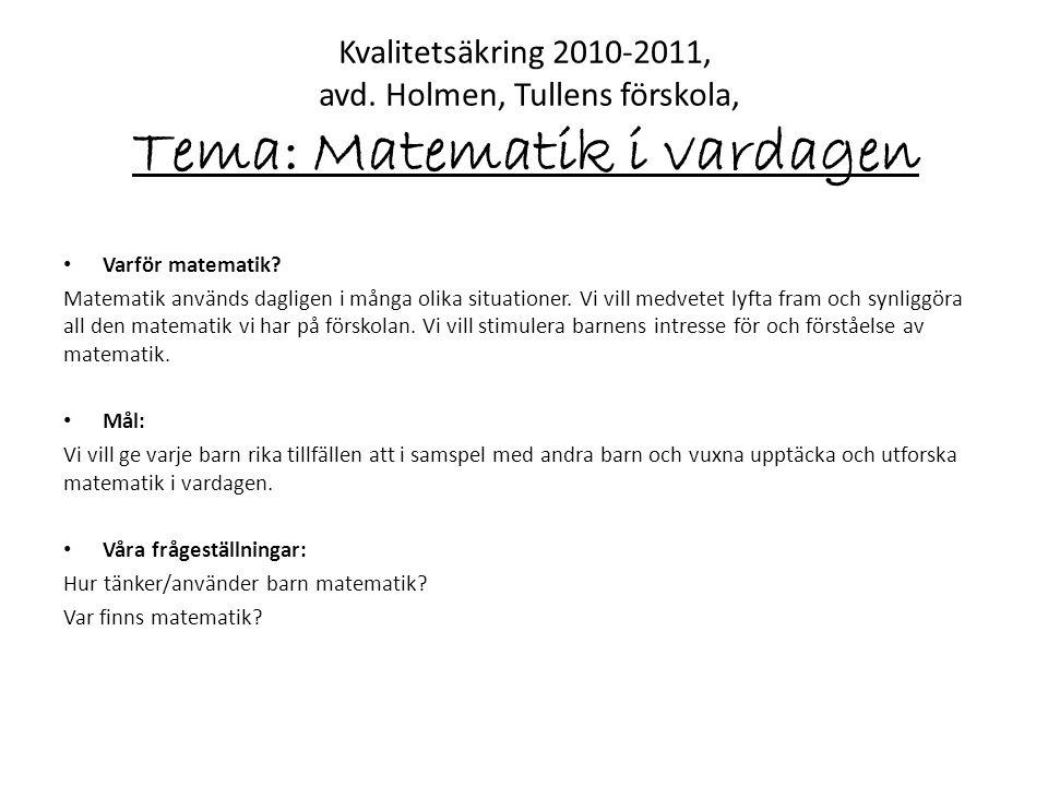 Kvalitetsäkring 2010-2011, avd. Holmen, Tullens förskola, Tema: Matematik i vardagen • Varför matematik? Matematik används dagligen i många olika situ