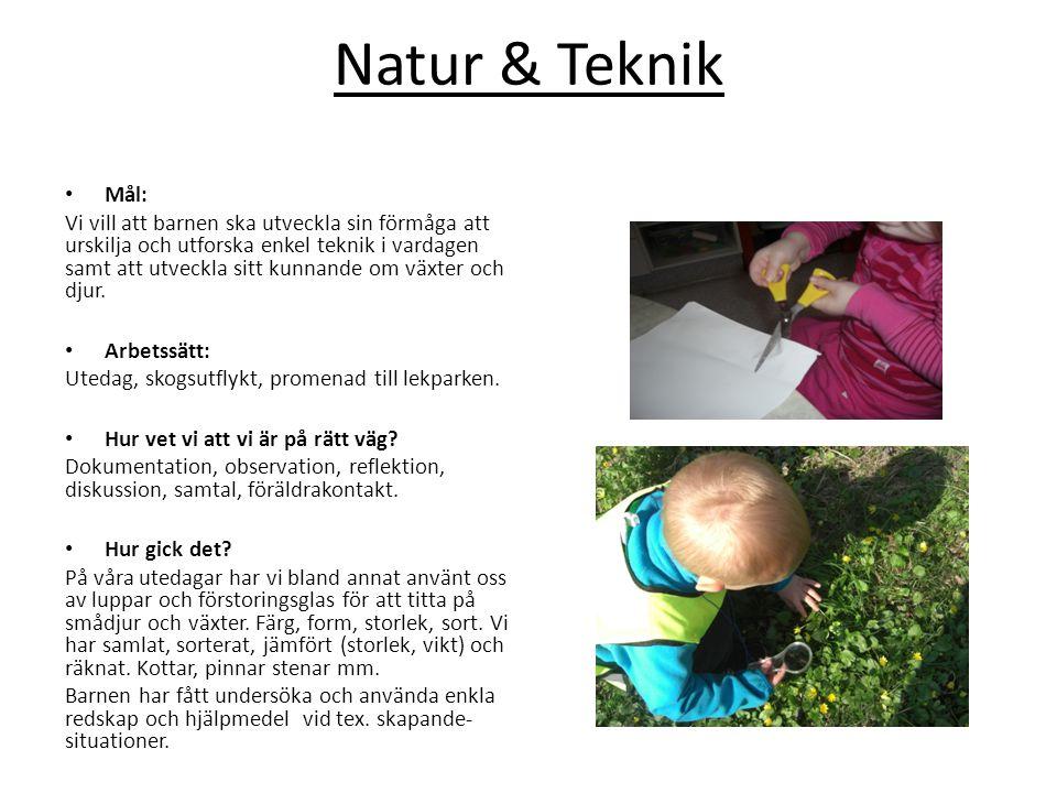 Natur & Teknik • Mål: Vi vill att barnen ska utveckla sin förmåga att urskilja och utforska enkel teknik i vardagen samt att utveckla sitt kunnande om