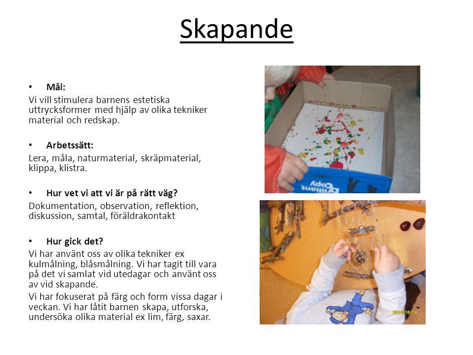 Skapande • Mål: Vi vill stimulera barnens estetiska uttrycksformer med hjälp av olika tekniker material och redskap. • Arbetssätt: Lera, måla, naturma