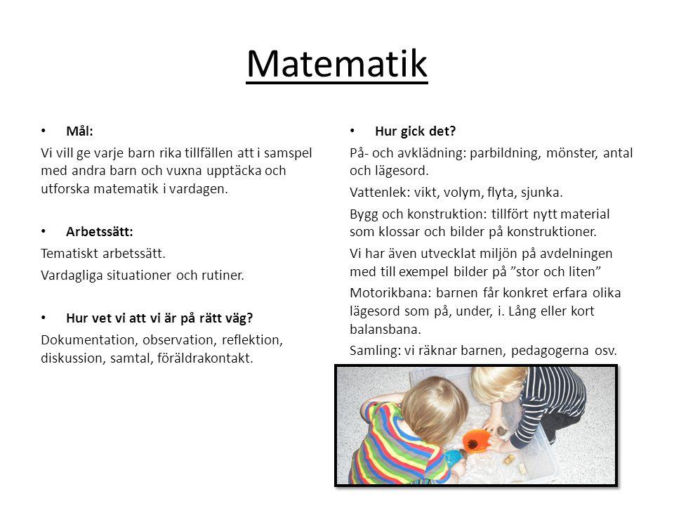 Matematik • Mål: Vi vill ge varje barn rika tillfällen att i samspel med andra barn och vuxna upptäcka och utforska matematik i vardagen. • Arbetssätt