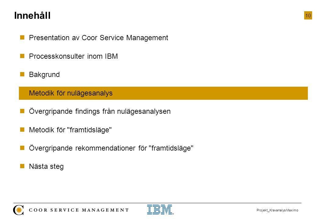 10 Projekt_Kravanalys Maximo  Presentation av Coor Service Management  Processkonsulter inom IBM  Bakgrund  Metodik för nulägesanalys  Övergripan