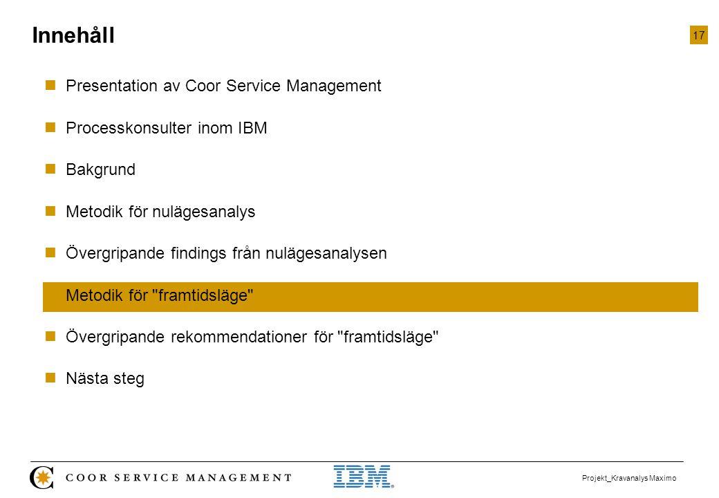 17 Projekt_Kravanalys Maximo  Presentation av Coor Service Management  Processkonsulter inom IBM  Bakgrund  Metodik för nulägesanalys  Övergripan