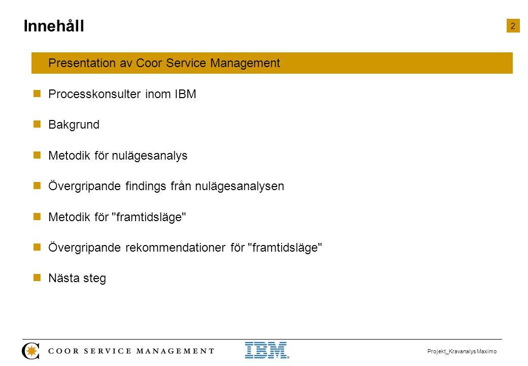 2 Projekt_Kravanalys Maximo  Presentation av Coor Service Management  Processkonsulter inom IBM  Bakgrund  Metodik för nulägesanalys  Övergripand
