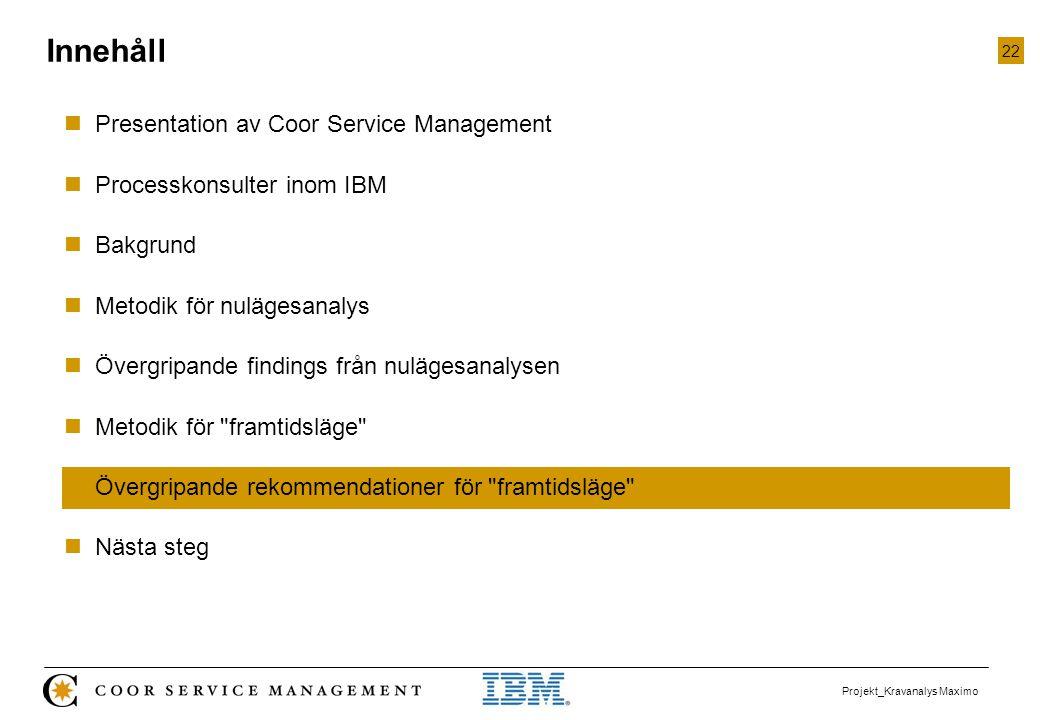 22 Projekt_Kravanalys Maximo  Presentation av Coor Service Management  Processkonsulter inom IBM  Bakgrund  Metodik för nulägesanalys  Övergripan
