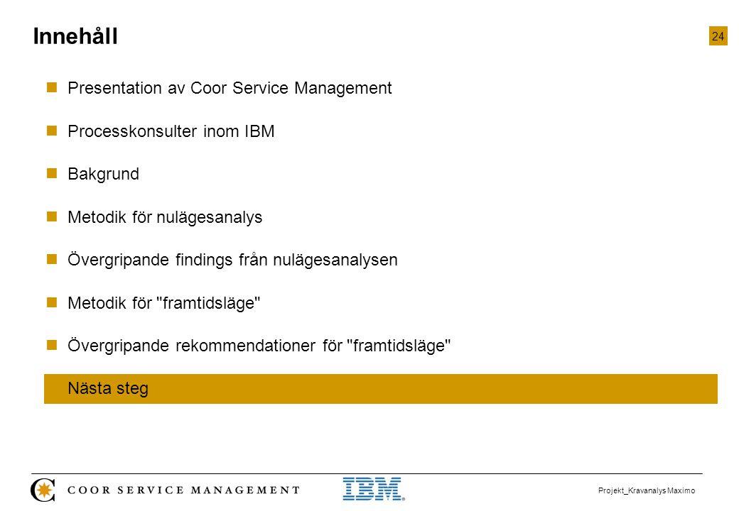 24 Projekt_Kravanalys Maximo  Presentation av Coor Service Management  Processkonsulter inom IBM  Bakgrund  Metodik för nulägesanalys  Övergripan
