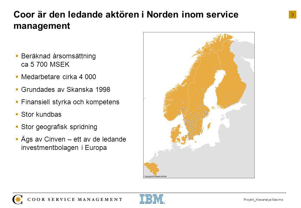 3 Projekt_Kravanalys Maximo Coor är den ledande aktören i Norden inom service management  Beräknad årsomsättning ca 5 700 MSEK  Medarbetare cirka 4