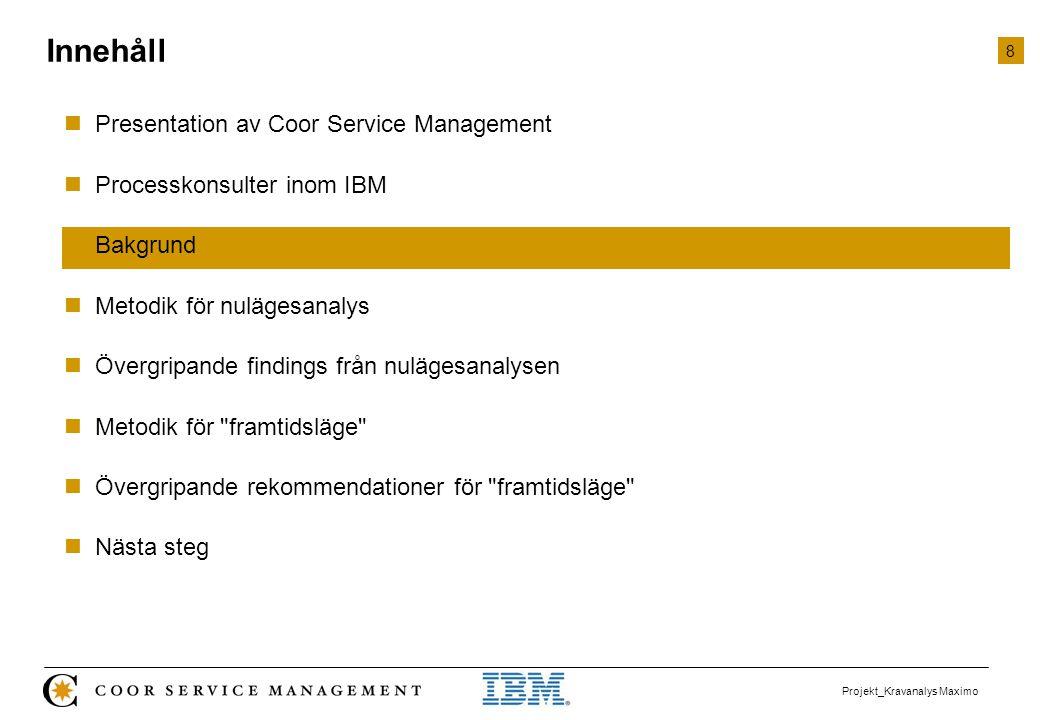 8 Projekt_Kravanalys Maximo  Presentation av Coor Service Management  Processkonsulter inom IBM  Bakgrund  Metodik för nulägesanalys  Övergripand