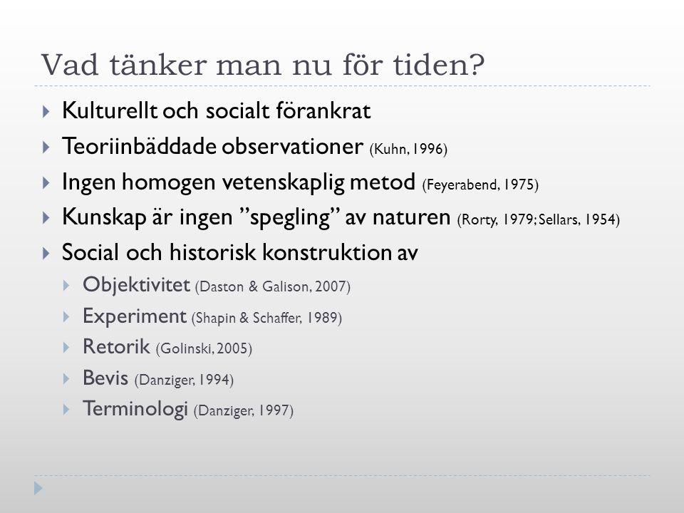 Vad tänker man nu för tiden?  Kulturellt och socialt förankrat  Teoriinbäddade observationer (Kuhn, 1996)  Ingen homogen vetenskaplig metod (Feyera