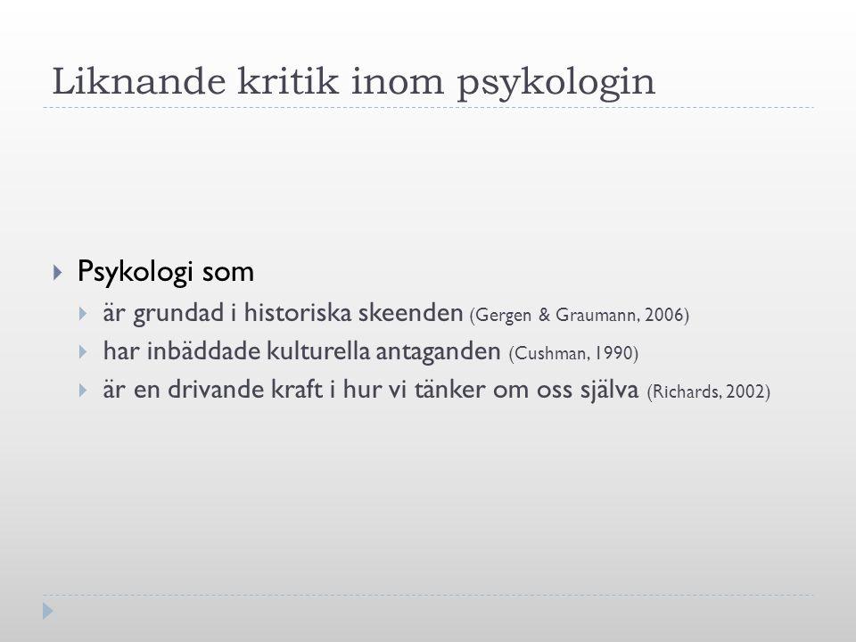 Liknande kritik inom psykologin  Psykologi som  är grundad i historiska skeenden (Gergen & Graumann, 2006)  har inbäddade kulturella antaganden (Cu