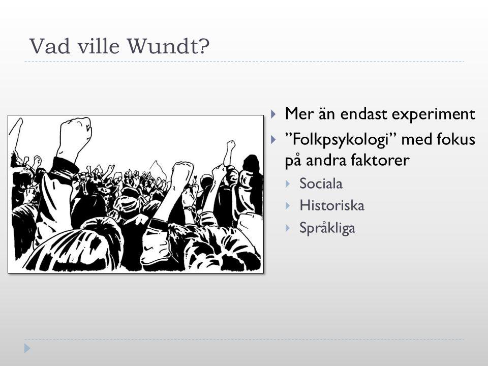"""Vad ville Wundt?  Mer än endast experiment  """"Folkpsykologi"""" med fokus på andra faktorer  Sociala  Historiska  Språkliga"""