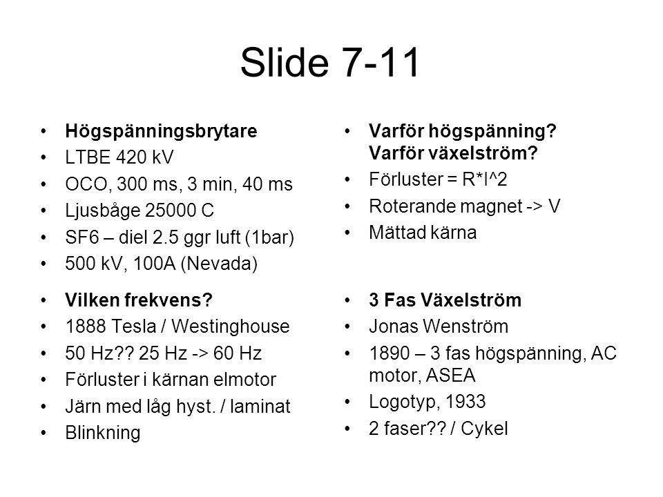 Slide 7-11 •Högspänningsbrytare •LTBE 420 kV •OCO, 300 ms, 3 min, 40 ms •Ljusbåge 25000 C •SF6 – diel 2.5 ggr luft (1bar) •500 kV, 100A (Nevada) •Varför högspänning.
