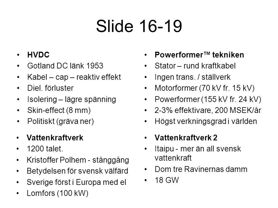 Slide 16-19 •HVDC •Gotland DC länk 1953 •Kabel – cap – reaktiv effekt •Diel.