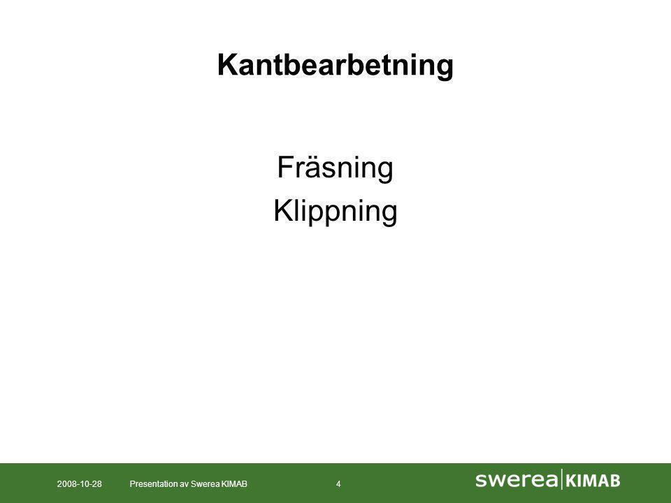 2008-10-28Presentation av Swerea KIMAB4 Kantbearbetning Fräsning Klippning