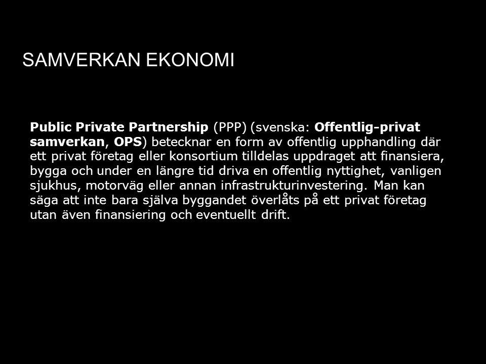 SAMVERKAN EKONOMI Public Private Partnership (PPP) (svenska: Offentlig-privat samverkan, OPS) betecknar en form av offentlig upphandling där ett priva