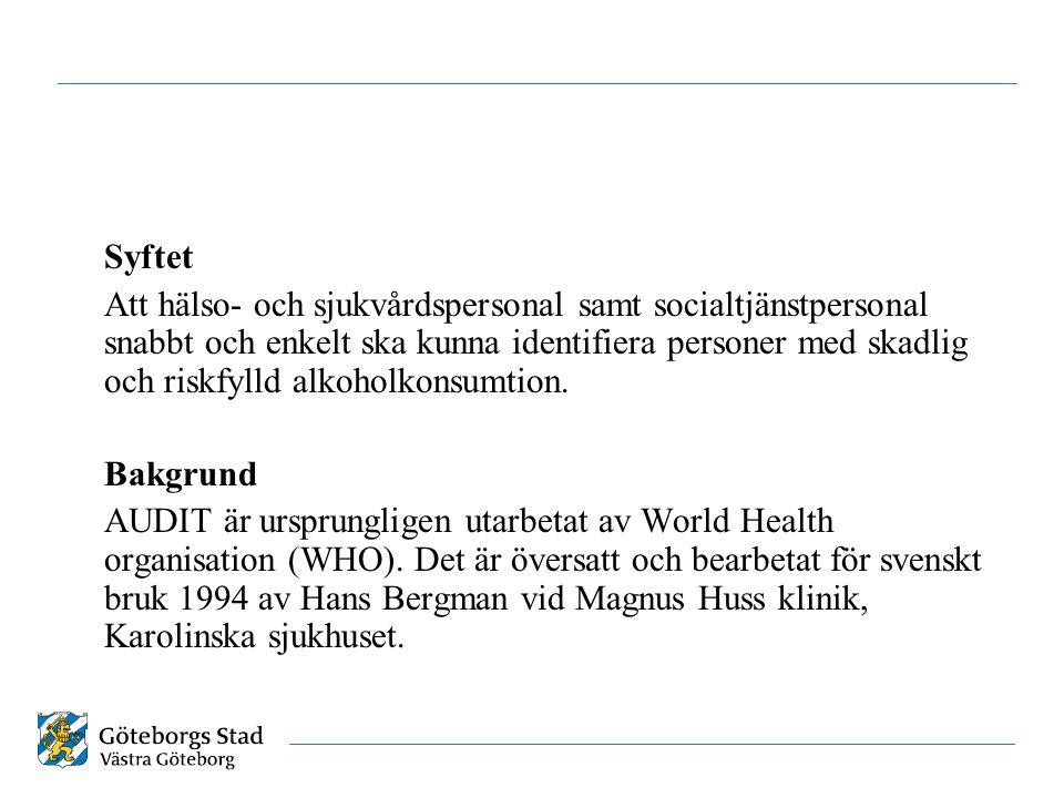 Syftet Att hälso- och sjukvårdspersonal samt socialtjänstpersonal snabbt och enkelt ska kunna identifiera personer med skadlig och riskfylld alkoholkonsumtion.