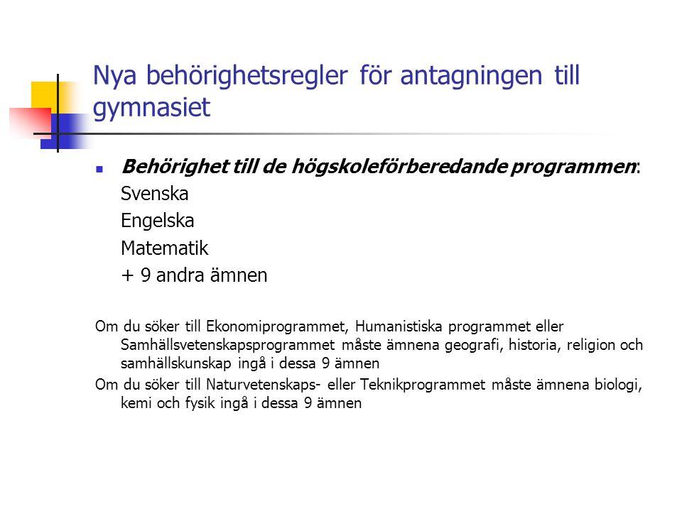 Nya behörighetsregler för antagningen till gymnasiet  Behörighet till de högskoleförberedande programmen: Svenska Engelska Matematik + 9 andra ämnen