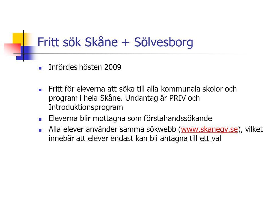 Fritt sök Skåne + Sölvesborg  Infördes hösten 2009  Fritt för eleverna att söka till alla kommunala skolor och program i hela Skåne. Undantag är PRI