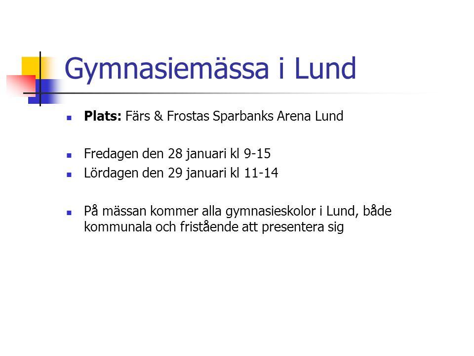 Gymnasiemässa i Lund  Plats: Färs & Frostas Sparbanks Arena Lund  Fredagen den 28 januari kl 9-15  Lördagen den 29 januari kl 11-14  På mässan kom