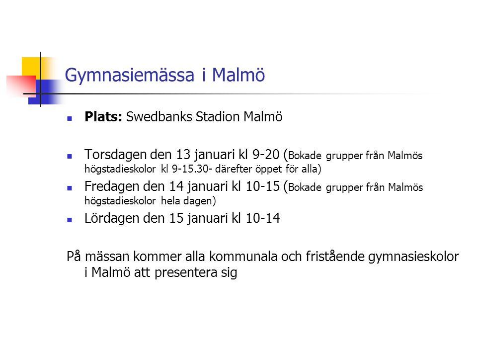 Gymnasiemässa i Malmö  Plats: Swedbanks Stadion Malmö  Torsdagen den 13 januari kl 9-20 ( Bokade grupper från Malmös högstadieskolor kl 9-15.30- där