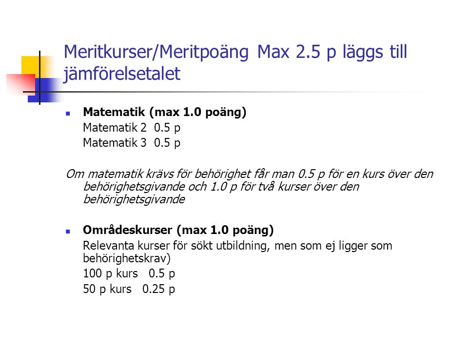 Meritkurser/Meritpoäng Max 2.5 p läggs till jämförelsetalet  Matematik (max 1.0 poäng) Matematik 2 0.5 p Matematik 3 0.5 p Om matematik krävs för beh