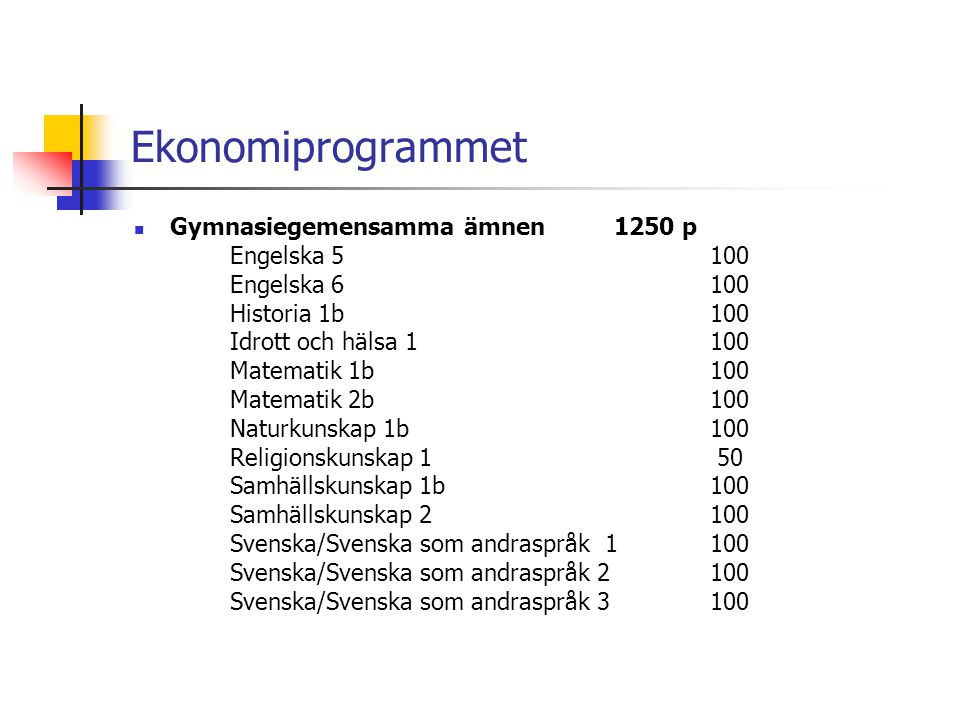 Ekonomiprogrammet  Gymnasiegemensamma ämnen1250 p Engelska 5100 Engelska 6100 Historia 1b100 Idrott och hälsa 1100 Matematik 1b100 Matematik 2b100 Na