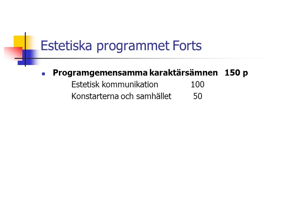 Estetiska programmet Forts  Programgemensamma karaktärsämnen 150 p Estetisk kommunikation100 Konstarterna och samhället 50
