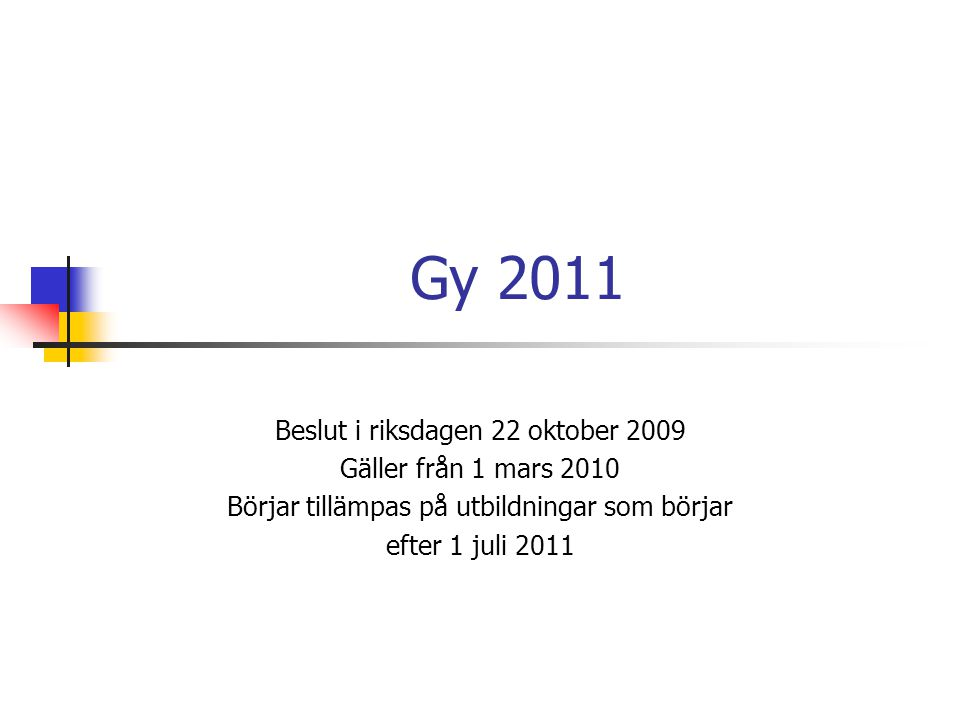 Gy 2011 Beslut i riksdagen 22 oktober 2009 Gäller från 1 mars 2010 Börjar tillämpas på utbildningar som börjar efter 1 juli 2011