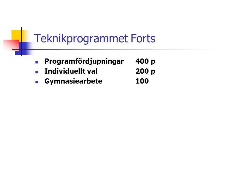 Teknikprogrammet Forts  Programfördjupningar400 p  Individuellt val200 p  Gymnasiearbete100