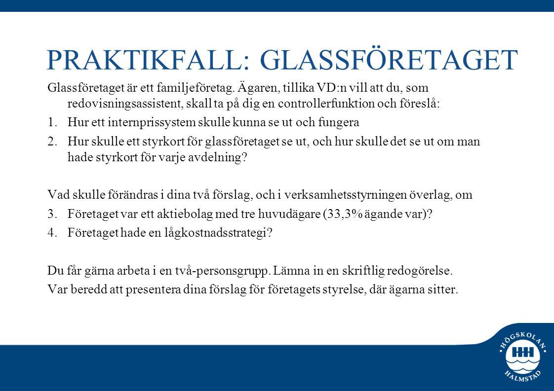 PRAKTIKFALL: GLASSFÖRETAGET Glassföretaget är ett familjeföretag. Ägaren, tillika VD:n vill att du, som redovisningsassistent, skall ta på dig en cont