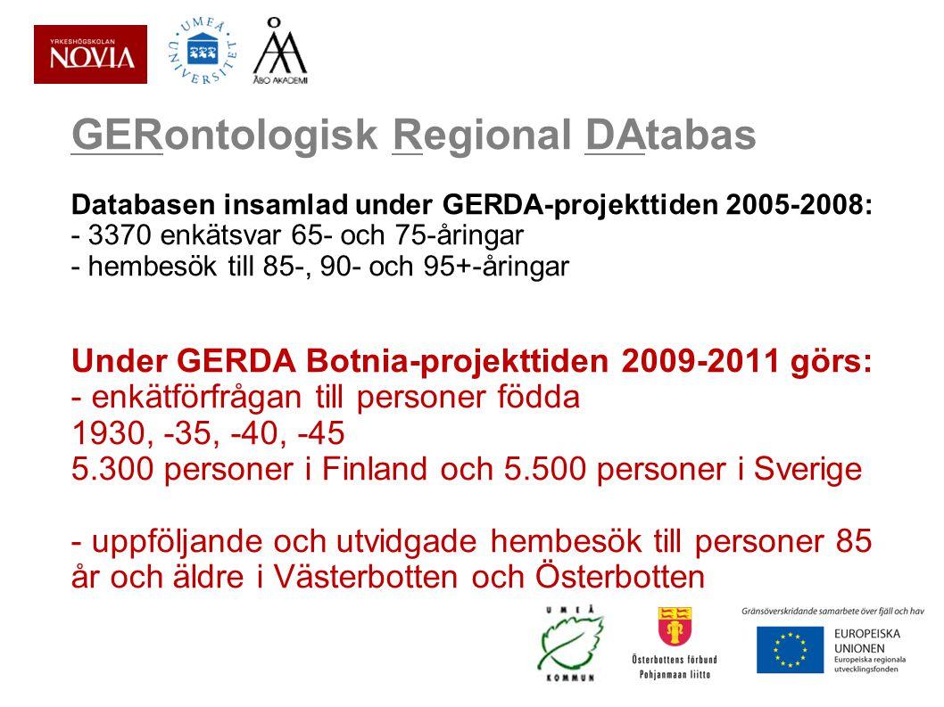 GERontologisk Regional DAtabas Databasen insamlad under GERDA-projekttiden 2005-2008: - 3370 enkätsvar 65- och 75-åringar - hembesök till 85-, 90- och