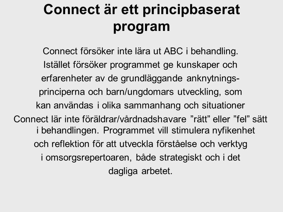 Connect är ett principbaserat program Connect försöker inte lära ut ABC i behandling. Istället försöker programmet ge kunskaper och erfarenheter av de