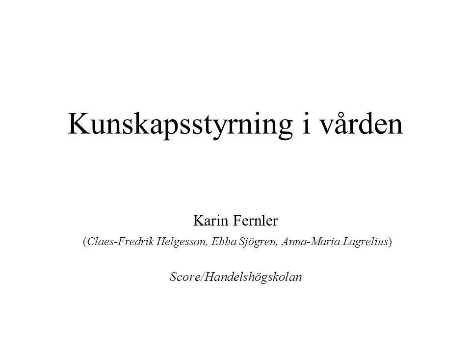 Kunskapsstyrning i vården Karin Fernler (Claes-Fredrik Helgesson, Ebba Sjögren, Anna-Maria Lagrelius) Score/Handelshögskolan