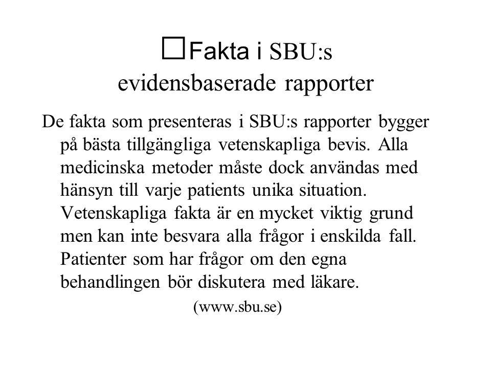 Fakta i SBU:s evidensbaserade rapporter De fakta som presenteras i SBU:s rapporter bygger på bästa tillgängliga vetenskapliga bevis.