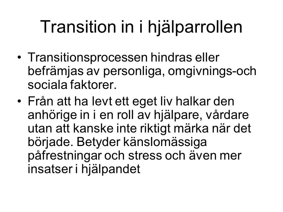 Transition in i hjälparrollen •Transitionsprocessen hindras eller befrämjas av personliga, omgivnings-och sociala faktorer. •Från att ha levt ett eget