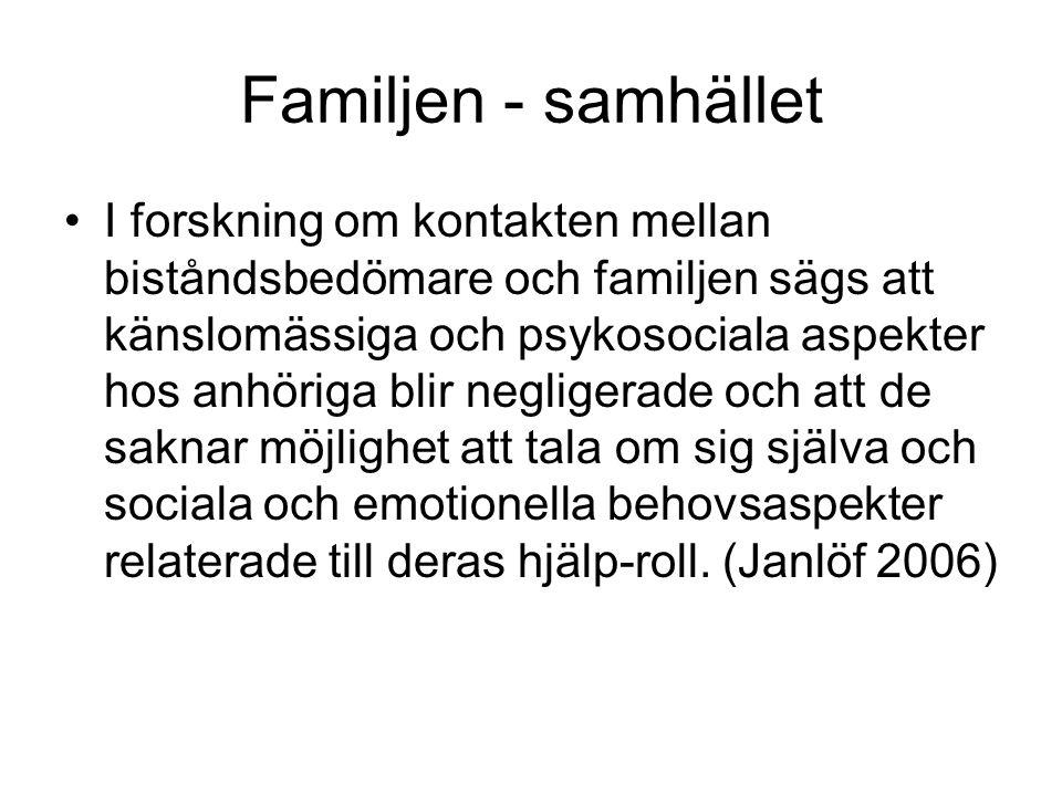 Familjen - samhället •I forskning om kontakten mellan biståndsbedömare och familjen sägs att känslomässiga och psykosociala aspekter hos anhöriga blir