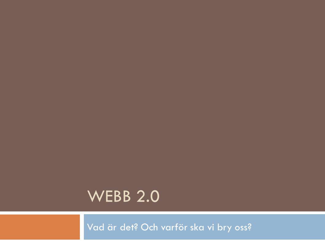 WEBB 2.0 Vad är det Och varför ska vi bry oss