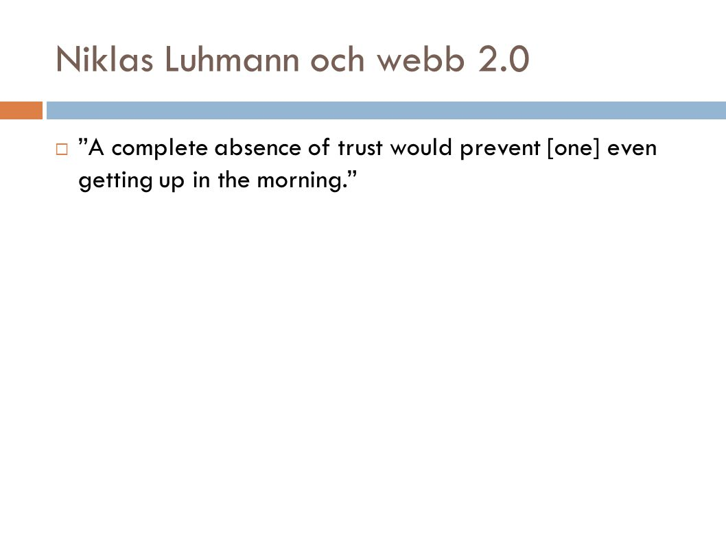 A complete absence of trust would prevent [one] even getting up in the morning.