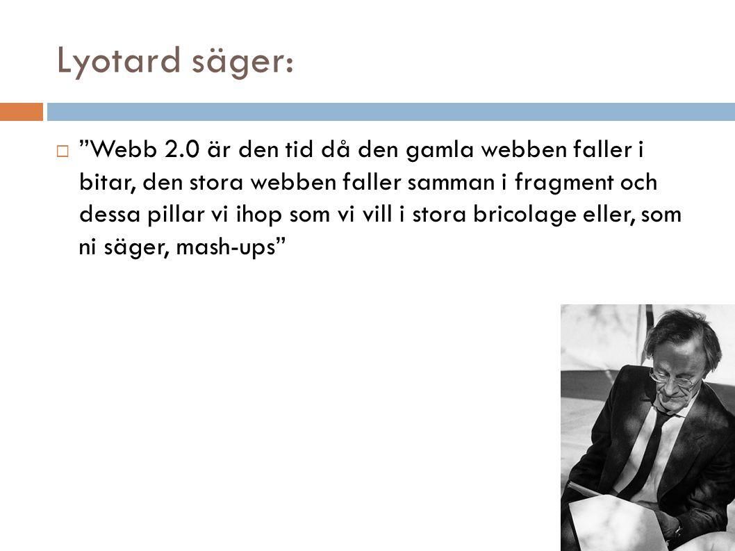 """Lyotard säger:  """"Webb 2.0 är den tid då den gamla webben faller i bitar, den stora webben faller samman i fragment och dessa pillar vi ihop som vi vi"""