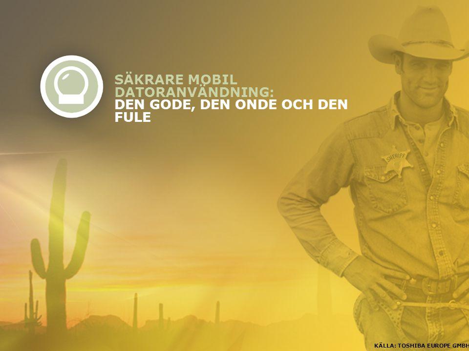 SÄKRARE MOBIL DATORANVÄNDNING: DEN GODE, DEN ONDE OCH DEN FULE KÄLLA: TOSHIBA EUROPE GMBH