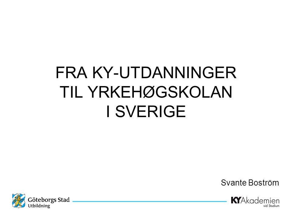 FRA KY-UTDANNINGER TIL YRKEHØGSKOLAN I SVERIGE Svante Boström