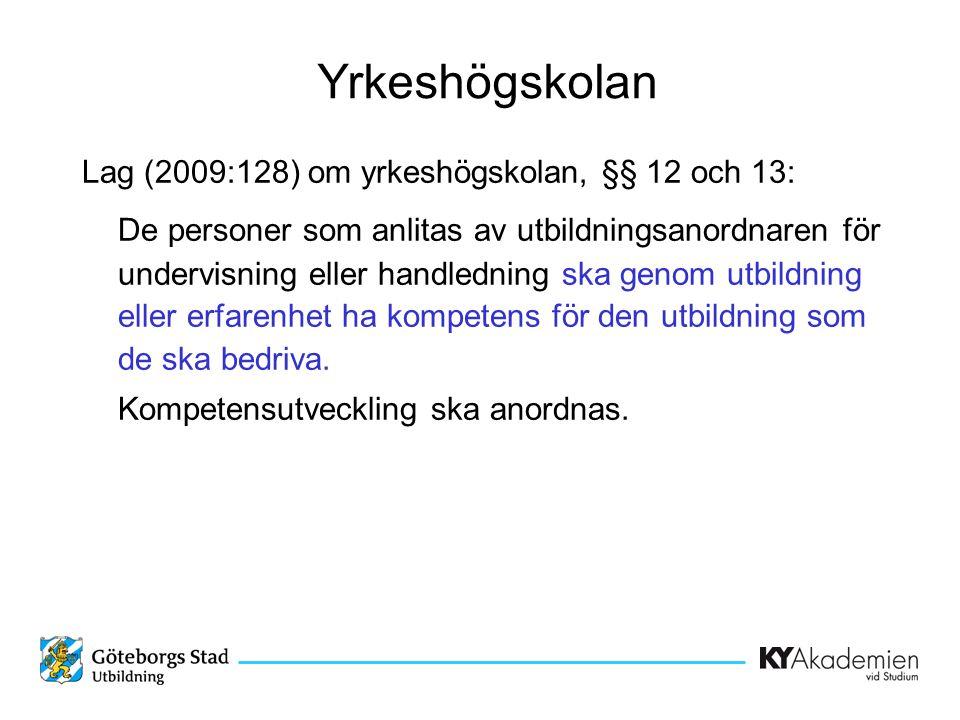 Yrkeshögskolan Lag (2009:128) om yrkeshögskolan, §§ 12 och 13: De personer som anlitas av utbildningsanordnaren för undervisning eller handledning ska