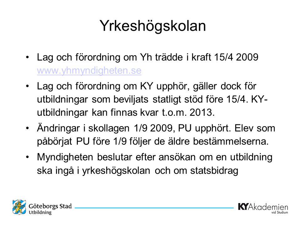 Yrkeshögskolan •Lag och förordning om Yh trädde i kraft 15/4 2009 www.yhmyndigheten.se www.yhmyndigheten.se •Lag och förordning om KY upphör, gäller d