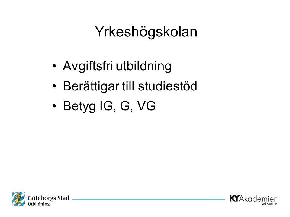 Yrkeshögskolan •Avgiftsfri utbildning •Berättigar till studiestöd •Betyg IG, G, VG